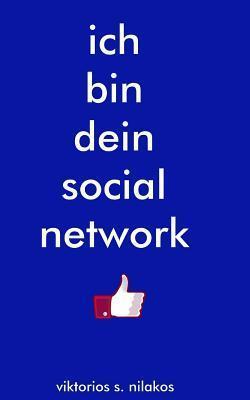 Ich Bin Dein Social Network Viktorios S. Nilakos