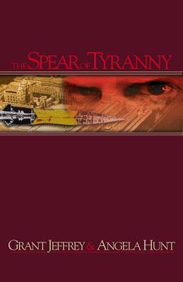 The Spear of Tyranny  by  Angela Elwell Hunt