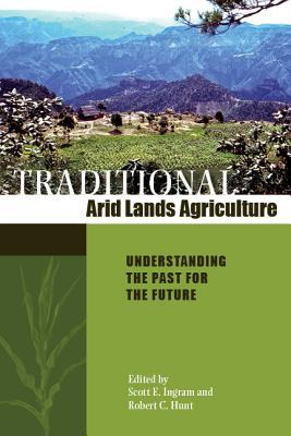 Traditional Arid Lands Agriculture: Understanding the Past for the Future  by  Scott E. Ingram