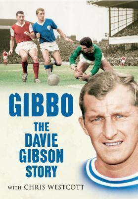 Gibbo: The Davie Gibson Story  by  Chris Westcott