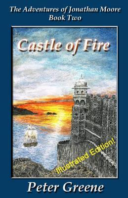 Castle of Fire: The Adventures of Jonathan Moore  by  Peter C Greene