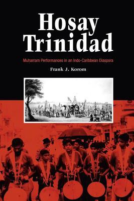 Hosay Trinidad: Muharram Performances in an Indo-Caribbean Diaspora Frank J. Korom