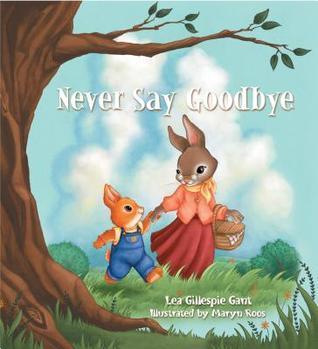 Never Say Goodbye Lea Gillespie Gant
