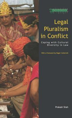 Legal Pluralism in Conflict: Coping with Cultural Diversity in Law  by  Prakash Shah