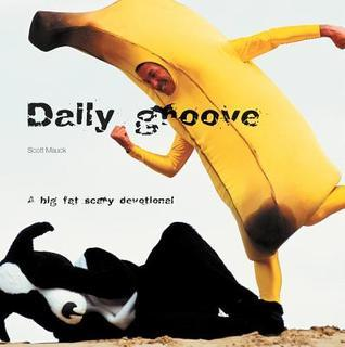 Daily Groove: A Big, Fat, Scary Devotional  by  Scott Mauck