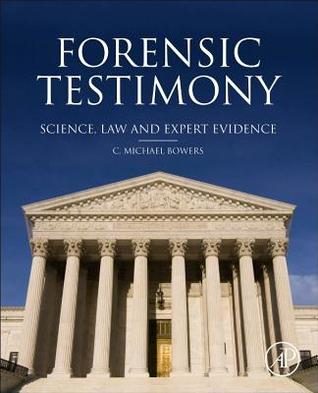 Forensic Testimony: Science, Law and Expert Evidence C Michael Bowers