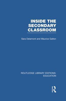 Inside the Secondary Classroom  by  Sara Delamont
