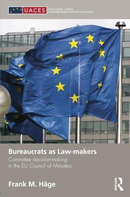 Bureaucrats as Law-Makers: Committee Decision-Making in the Eu Council of Ministers  by  Frank M. H. Ge
