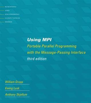 Using Mpi: Portable Parallel Programming with the Message-Passing Interface William Gropp