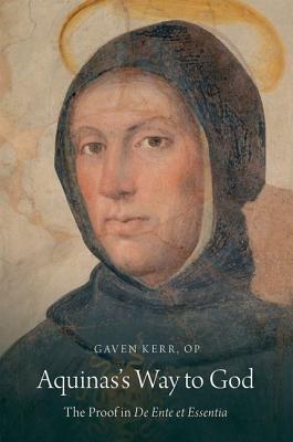 Aquinass Way to God: The Proof in de Ente Et Essentia Gaven Kerr