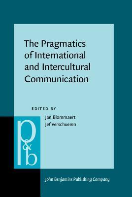 The Pragmatics Of International And Intercultural Communication: Selected Papers Of The International Pragmatics Conference, Antwerp, August 17 22, (Pragmatics And Beyond New Series) Jan Blommaert