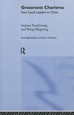 Grassroots Charisma: Four Local Leaders in China  by  Stephan Feuchtwang