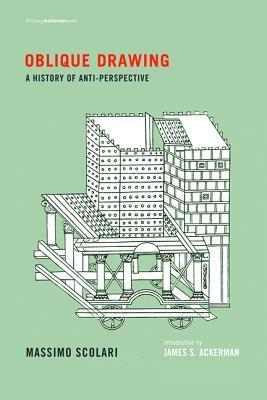 Oblique Drawing: A History of Anti-Perspective  by  Massimo Scolari