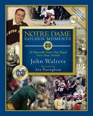 Notre Dame Golden Moments: 20 Memorable Events That Shaped Notre Dame Football Chris Millard