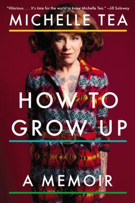 How to Grow Up Michelle Tea