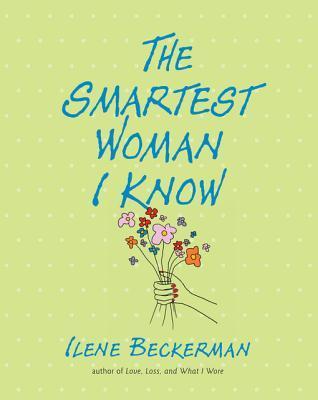 The Smartest Woman I Know  by  Ilene Beckerman