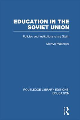 Education in the Soviet Union: Policies and Institutions Since Stalin Mervyn Matthews
