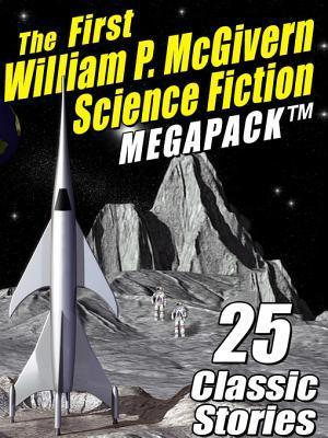 The First William P. McGivern Science Fiction Megapack (R): 25 Classic Stories William P McGivern