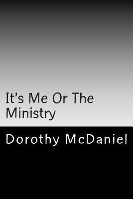 Its Me or the Ministry Dorothy McDaniel