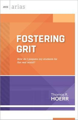 Fostering Grit: How Do I Prepare My Students for the Real World?  by  Thomas R. Hoerr