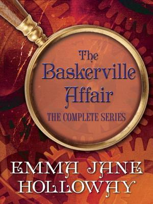 The Baskerville Affair Complete Series 3-Book Bundle: A Study in Silks, A Study in Darkness, A Study in Ashes Emma Jane Holloway