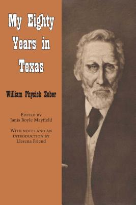 My Eighty Years in Texas  by  William Physick Zuber