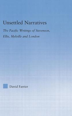 Unsettled Narratives: The Pacific Writings of Stevenson, Ellis, Melville and London David Farrier