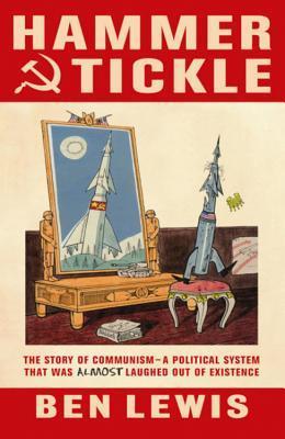 Hammer And Tickle: A History Of Communism Told Through Communist Jokes Ben Lewis