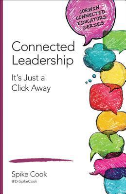 Connected Leadership: It S Just a Click Away  by  Spike C. Cook