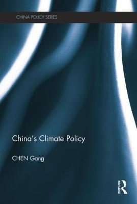 Chinas Climate Policy Gang Chen