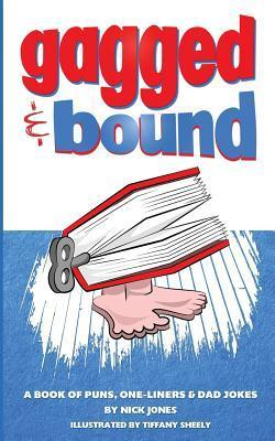 Gagged and Bound: A book of puns, one-liners and dad jokes Nick      Jones