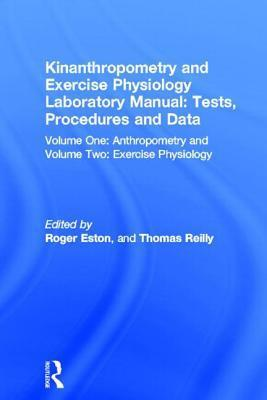 Kinanthropometry And Exercise Physiology Laboratory Manual: Tests, Procedures, And Data  by  Roger Eston