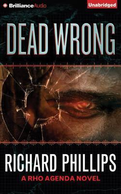 Dead Wrong (The Rho Agenda Inception, #2)  by  Richard   Phillips