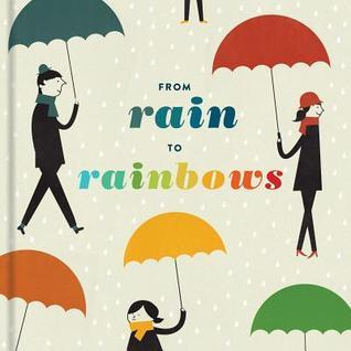 From Rain to Rainbows  by  Chronicle Books