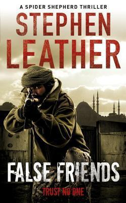 False Friends: The 9th Spider Shepherd Thriller  by  Stephen Leather