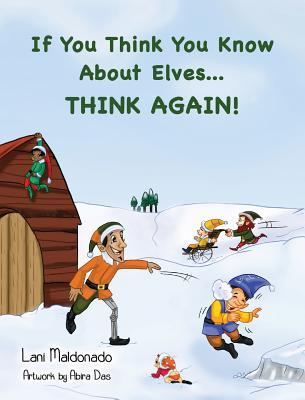 If You Think You Know about Elves...Think Again!  by  Lani Maldonado