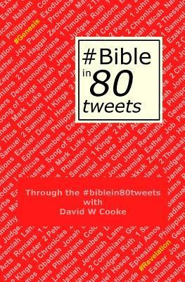 Through the #Biblein80tweets: The Story of the Bible Told Through 80 Tweets  by  MR David W Cooke