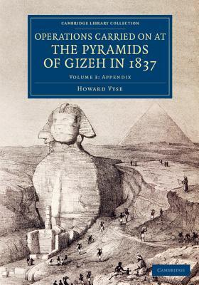 Operations Carried on at the Pyramids of Gizeh in 1837 - Volume 3  by  Howard Vyse