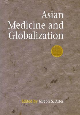 Asian Medicine and Globalization  by  Joseph S Alter