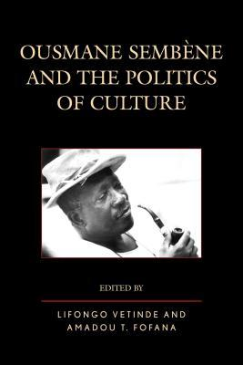 Ousmane Sembene and the Politics of Culture  by  Amadou T Fofana