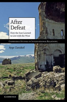 After Defeat: How the East Learned to Live with the West  by  Ayse Zarakol