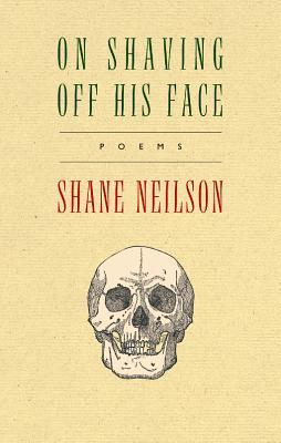On Shaving Off His Face  by  Shane Neilson