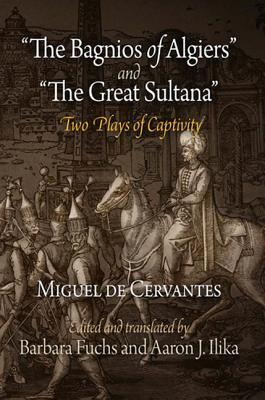 The Bagnios of Algiers and The Great Sultana: Two Plays of Captivity  by  Miguel de Cervantes Saavedra