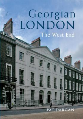 Georgian London: The West End. Pat Dargan by Pat Dargan