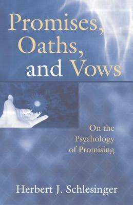 Promises, Oaths, and Vows: On the Psychology of Promising Herbert J Schlesinger