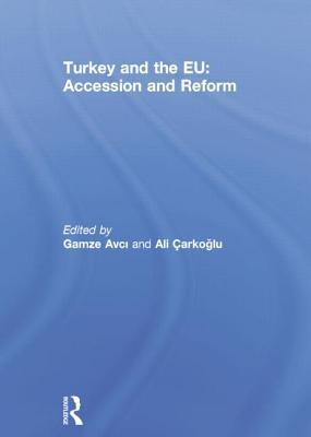 Turkey and the Eu: Accession and Reform  by  Gamze Avci