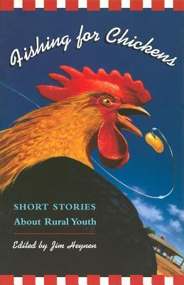 Fishing for Chickens: Short Stories about Rural Youth Jim Heynen