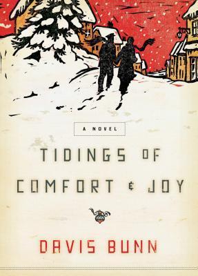 Tidings of Comfort & Joy: A Classic Christmas Novel of Love, Loss, and Reunion Davis Bunn
