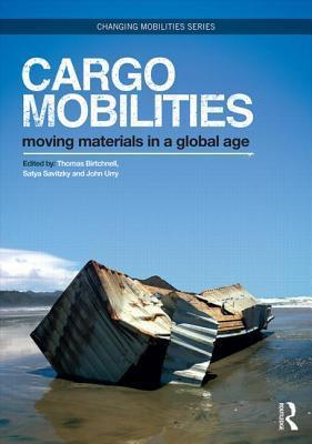 Cargomobilities: Moving Materials in a Global Age Thomas Birtchnell