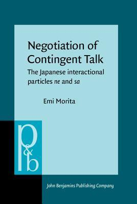 Negotiation Of Contingent Talk: The Japanese Interactional Particles Ne And Sa (Pragmatics And Beyond New Series)  by  Emi Morita